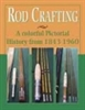 Rod Crafting: A Colorful Pictorial History  from 1843-1960  by Jeffery L. Hatton