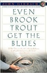 Even Brook Trout Get The Blues  (pb)      By John Gierach