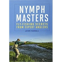Nymph Masters: Fly Fishing Secrets from Expert Anglers    by Jason Randall
